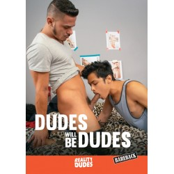 Dudes Will Be Dudes